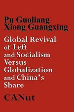 Global Revival of Left and Socialism Versus Capitalism and Globalisation and China's Share : Festschrift Fur Werner Popp Zum 65. Geburtstag - Pu Guoliang