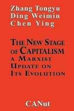 The New Stage of Capitalism : A Marxist Update on Its Revolution - Zhang Tongyu