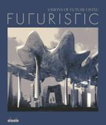 Futuristic : Visions of Future Living