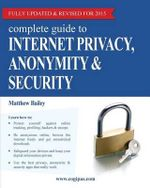 Complete Guide to Internet Privacy, Anonymity & Security - Matthew Bailey