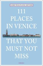 111 Places in Venice That You Must Not Miss - Gerd Wolfgang Sievers