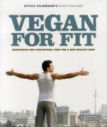 Vegan for Fit : Attila Hildmann's 30-Day Challenge; Vegetarian and Cholesterol Free for a New Healthy Body - Attila Hildmann