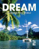 Dream Islands of the World : The Most Beautiful Islands Around the Globe - Monaco Books