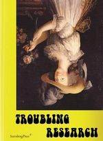 Troubling Research - Performing Knowledge in the Arts - Carola Dertnig