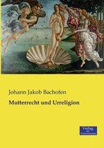 Mutterrecht Und Urreligion - Johann Jakob Bachofen