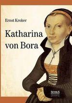 Katharina Von Bora - Martin Luthers Frau - Ernst Kroker