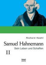 Samuel Hahnemann : Sein Leben Und Schaffen. Bd. 2 - Richard Haehl