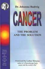 Cancer : The Problem and the Solution - Johanna Budwig