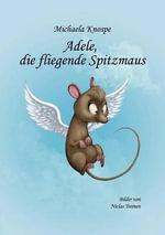 Adele, Die Fliegende Spitzmaus - Michaela Knospe