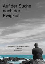 Auf der Suche nach der Ewigkeit : Die Entdeckung der jenseitigen Welten - Martin Heyden