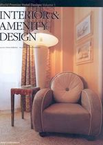 Interior and Amenity Design : World Premier Hotel Design : Volume 1 - Hiro Kishikawa