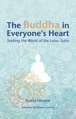 Buddha in Everyone's Heart : Seeking the World of the Lotus Sutra - Kosho Niwano