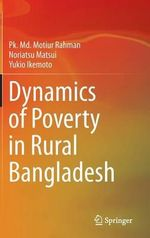 Dynamics of Poverty in Rural Bangladesh : Livelihood Constraints and Capabilities - Motiur Rahman