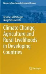 Climate Change, Agriculture and Rural Livelihoods in Developing Countries : Putting Research into Use in Low Income Countries - Keshav Maharjan Lall