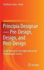 Principia Designae - Pre-Design, Design, and Post-Design : Social Motive for the Highly Advanced Technological Society