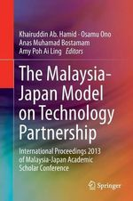 The Malaysia-Japan Model on Technology Partnership : International Proceedings 2013 of Malaysia-Japan Academic Scholar Conference
