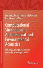 Computational Simulation in Architectural and Environmental Acoustics : Methods and Applications of Wave-Based Computation