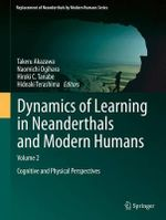 Dynamics of Learning in Neanderthals and Modern Humans : Cognitive and Physical Perspectives