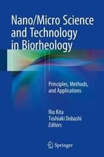 Nano/Micro Science and Technology in Biorheology : Principles, Methods, and Applications