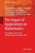 The Impact of Applications on Mathematics : Proceedings of the Forum of Mathematics for Industry 2013