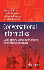 Conversational Informatics : A Data-Intensive Approach with Emphasis on Nonverbal Communication - Toyoaki Nishida