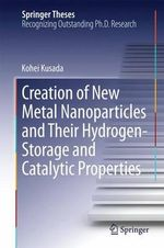 Creation of New Metal Nanoparticles and Their Hydrogen-Storage and Catalytic Properties - Kohei Kusada