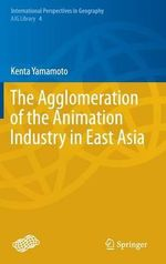 The Agglomeration of the Animation Industry in East Asia - Kentaro Yamamoto