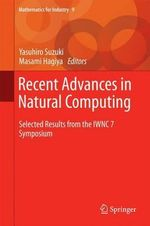 Recent Advances in Natural Computing : Selected Results from the Iwnc 7 Symposium
