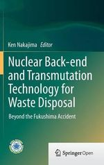 Nuclear Back-End and Transmutation Technology for Waste Disposal : Beyond the Fukushima Accident