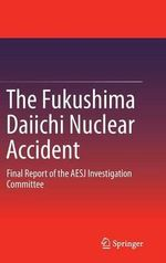 The Fukushima Daiichi Nuclear Accident : Final Report of the Aesj Investigation Committee