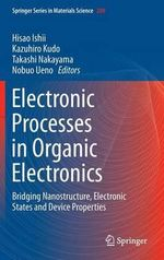 Electronic Processes in Organic Electronics : Bridging Nanostructure, Electronic States and Device Properties