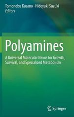 Polyamines : A Universal Molecular Nexus for Growth, Survival, and Specialized Metabolism