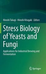 Stress Biology of Yeasts and Fungi : Applications for Industrial Brewing and Fermentation