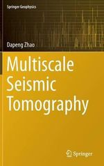 Multiscale Seismic Tomography : Springer Geophysics - Dapeng Zhao