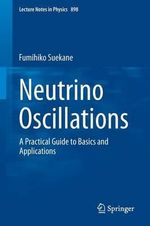 Neutrino Oscillations : A Practical Guide to Basics and Applications - Fumihiko Suekane