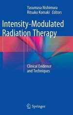 Intensity-Modulated Radiation Therapy : Clinical Evidence and Techniques