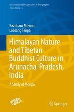 Himalayan Nature and Tibetan Buddhist Culture in Arunachal Pradesh, India : A Study of Monpa - Kazuharu Mizuno