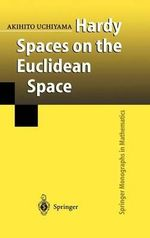 Hardy Spaces on the Euclidean Spaces :  Lectures at the Advanced Study Institute at the I... - Akihito Uchiyama