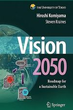Vision 2050 : Roadmap for a Sustainable Earth - Hiroshi Komiyama
