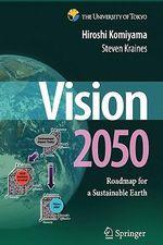 Vision 2050 : Roadmap for a Sustainable Earth - Hiroshi Komiyama