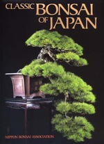 Classic Bonsai of Japan : A Guide to Displaying and Viewing - Nippon Bonsai Association
