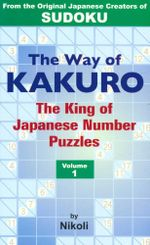 The Way of Kakuro : King of Japanese Number Puzzles : Volume 1 - Nikoli