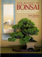 The Beauty of Bonsai : A Guide to Displaying and Viewing - Junsun Yamamoto