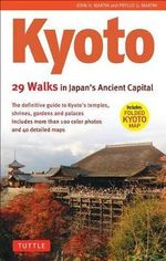 Kyoto : 29 Walking Tours of Japan's Ancient Capital - John H. Martin