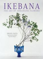 Ikebana : The Art of Arranging Flowers - Shozo Sato