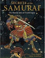 Secrets of the Samurai : The Martial Arts of Feudal Japan - Oscar Ratti