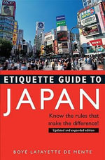 Etiquette Guide to Japan : Know the Rules That Make the Difference! - Boye Lafayette De Mente