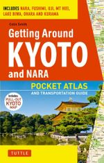 Getting Around Kyoto : Pocket Atlas and Transportation Guide - Colin Smith