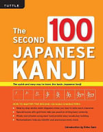 Second 100 Japanese Kanji : The Quick and Easy Way to Learn the Basic Japanese Kanji - Eriko Sato
