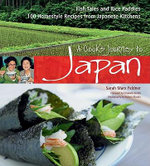 A Cook's Journey to Japan : 100 Stories and Recipes from Japanese Kitchens - Sarah Marx Feldner